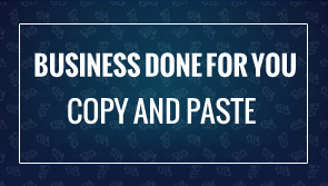 Business done for you - Copy + Paste = Geld verdienen