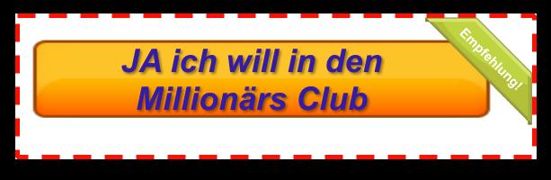 Ja, ich will in den Millionärs Club